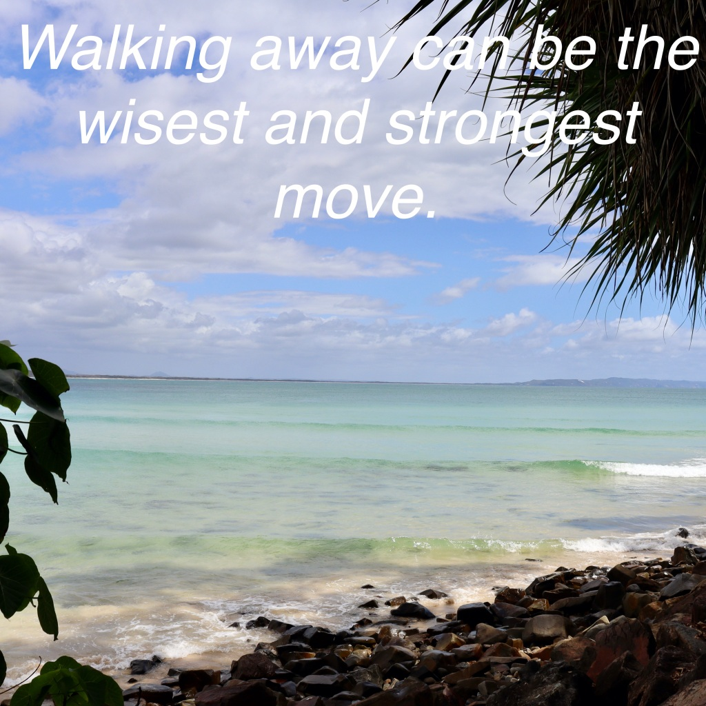Walking away can be the wisest and strongest move.